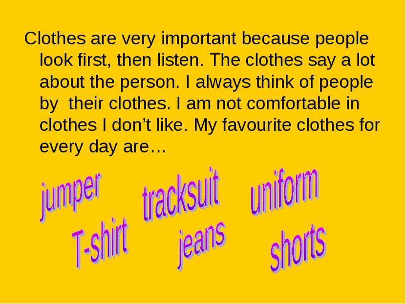 Clothes are very important because people look first, then listen. The clothe...
