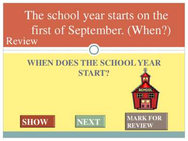 WHEN DOES THE SCHOOL YEAR START? The school year starts on the first of Septe...