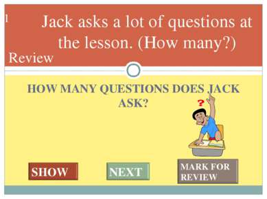 HOW MANY QUESTIONS DOES JACK ASK? Jack asks a lot of questions at the lesson....