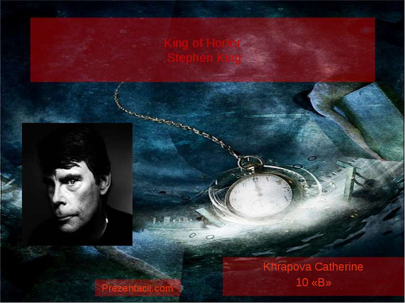 King of Horror Stephen King Khrapova Catherine 10 «B» Prezentacii.com