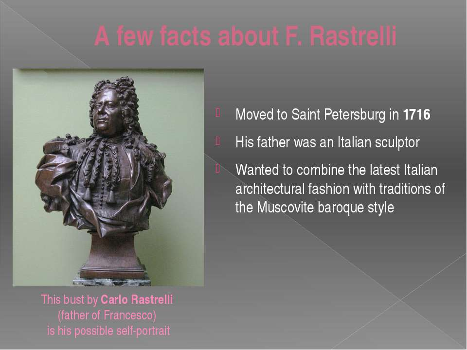 A few facts about F. Rastrelli Moved to Saint Petersburg in 1716 His father w...