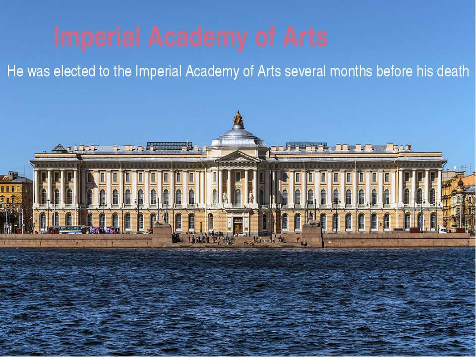Imperial Academy of Arts He was elected to the Imperial Academy of Arts sever...