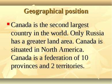 Geographical position Canada is the second largest country in the world. Only...