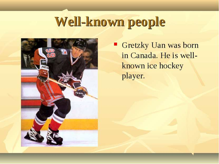 Well-known people Gretzky Uan was born in Canada. He is well-known ice hockey...