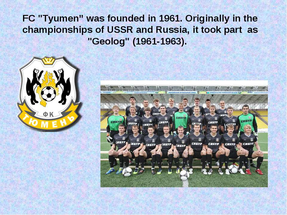 "FC ""Tyumen"" was founded in 1961. Originally in the championships of USSR and ..."