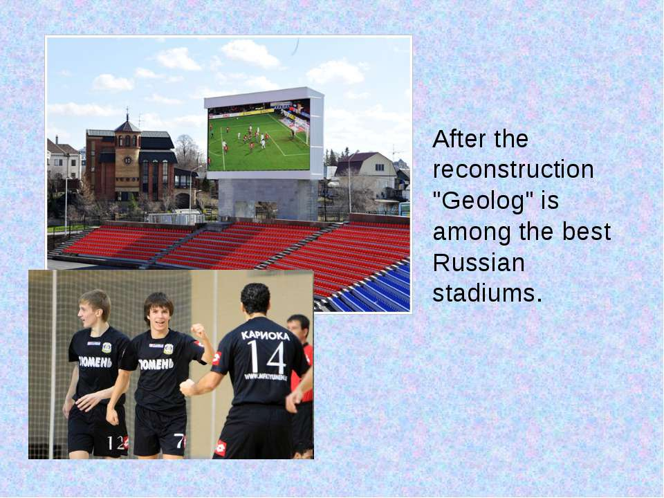 "After the reconstruction ""Geolog"" is among the best Russian stadiums."
