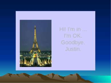 Hi! I'm in ... I'm OK. Goodbye. Justin.