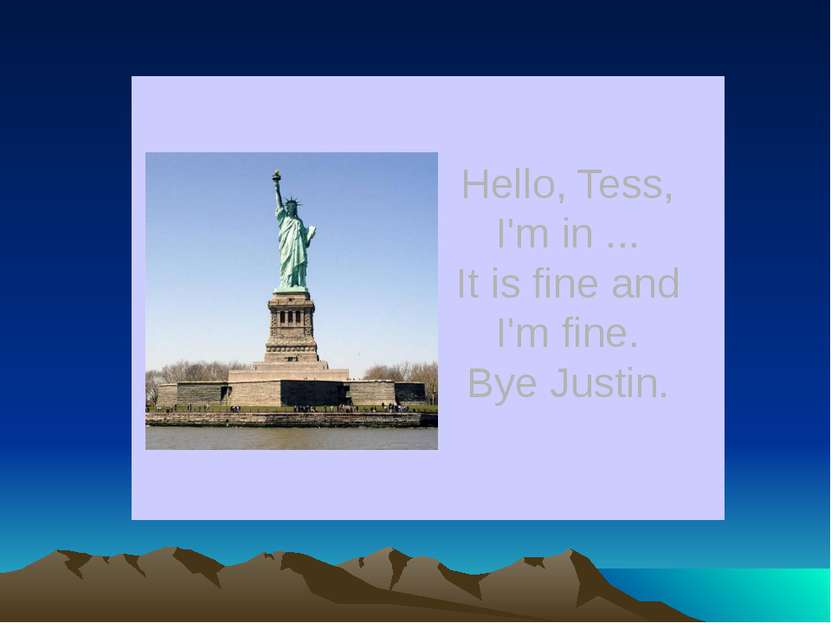 Hello, Tess, I'm in ... It is fine and I'm fine. Bye Justin.