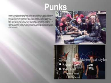 Punks Punks, as a separate subculture began to form in 1930, while still exis...