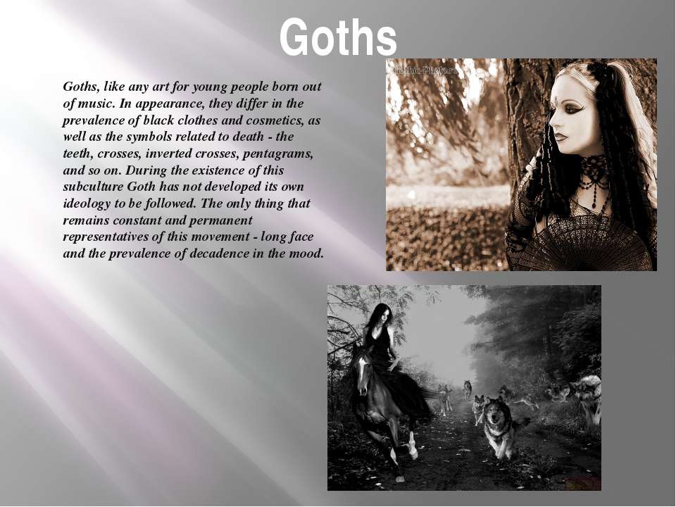 Goths Goths, like any art for young people born out of music. In appearance, ...