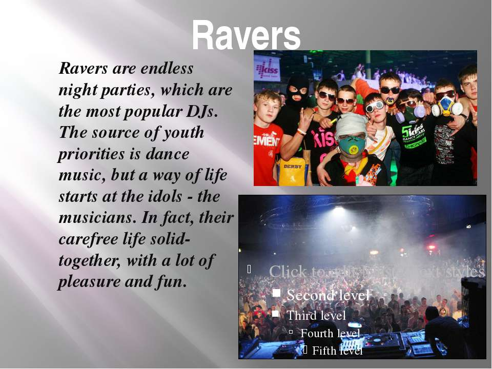 Ravers Ravers are endless night parties, which are the most popular DJs. The ...