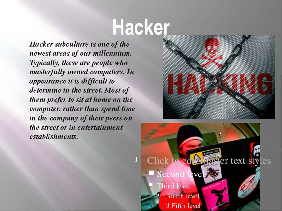 Hacker Hacker subculture is one of the newest areas of our millennium. Typica...