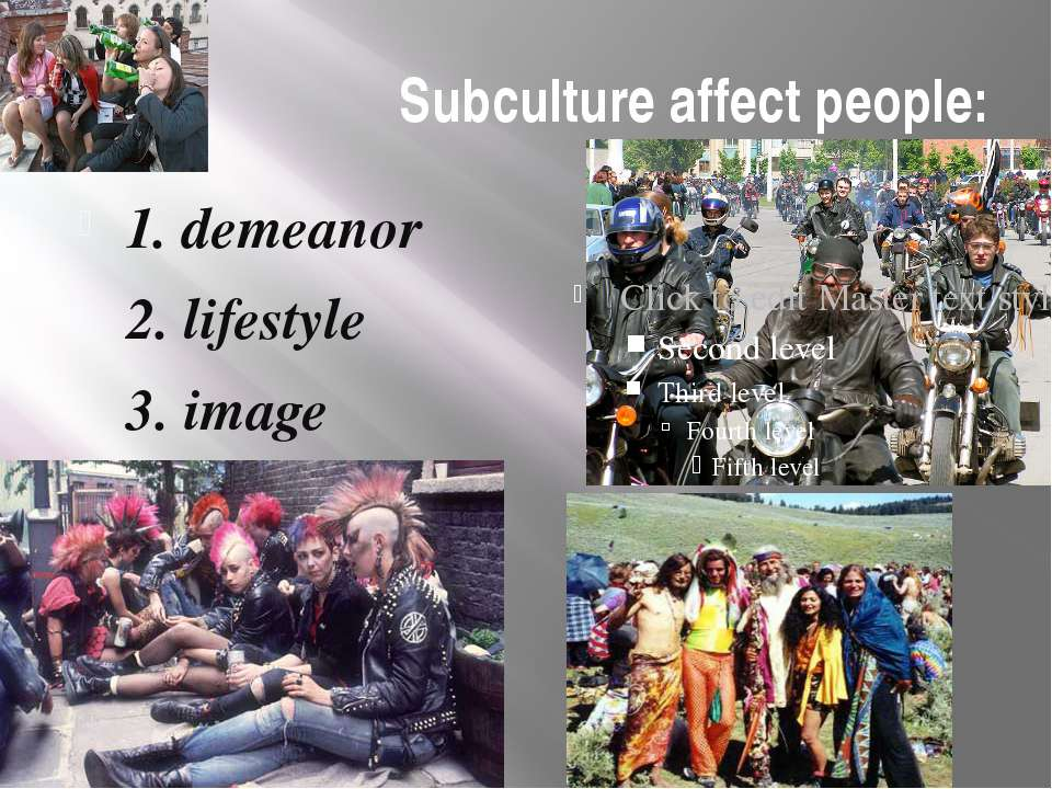 Subculture affect people: 1. demeanor 2. lifestyle 3. image