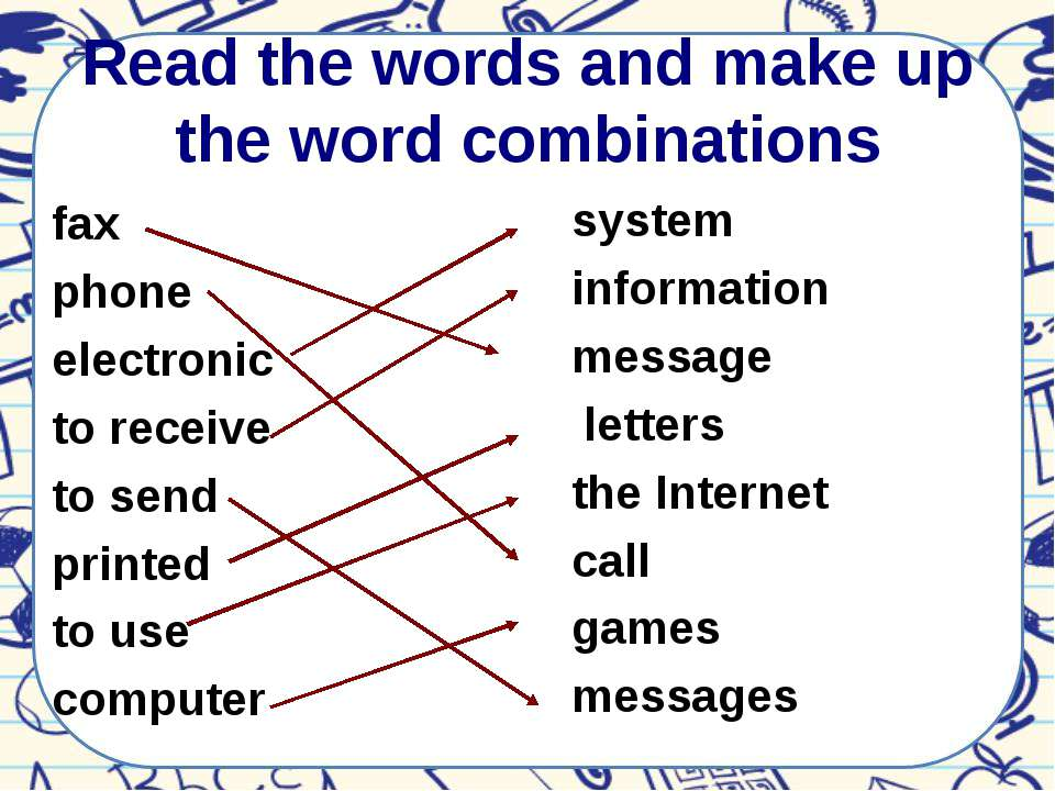 Read the words and make up the word combinations fax phone electronic to rece...