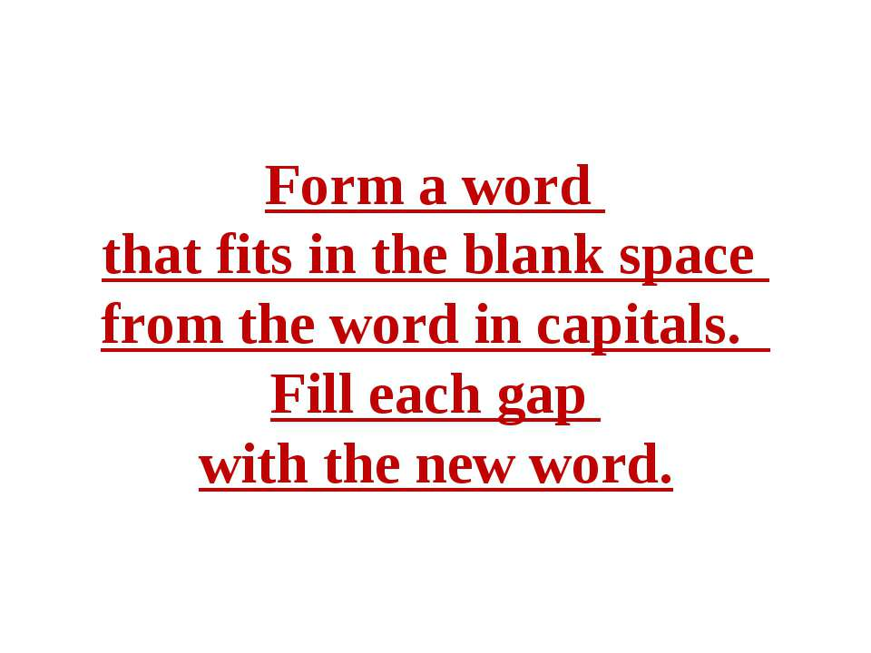 Form a word that fits in the blank space from the word in capitals. Fill each...