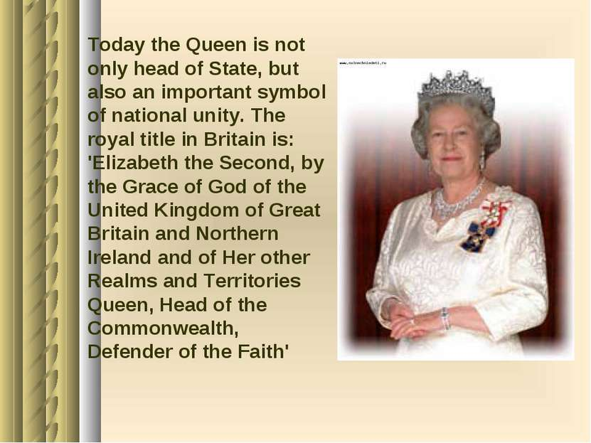 Today the Queen is not only head of State, but also an important symbol of na...