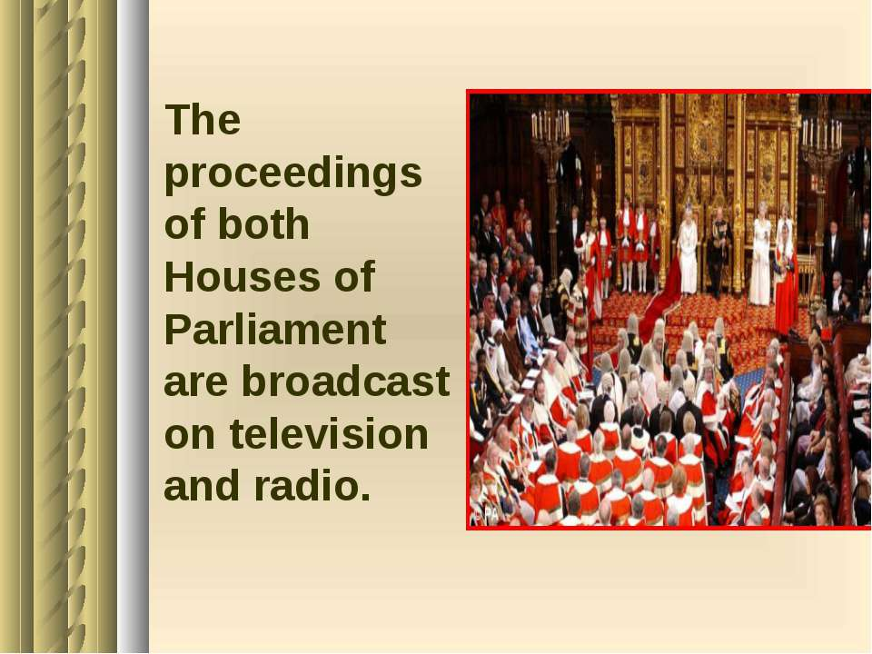 The proceedings of both Houses of Parliament are broadcast on television and ...
