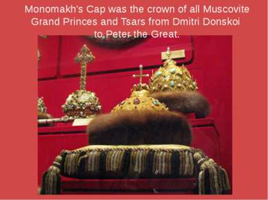 Monomakh's Cap was the crown of all Muscovite Grand Princes and Tsars from Dm...