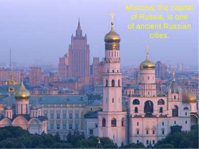 Moscow, the capital of Russia, is one of ancient Russian cities.