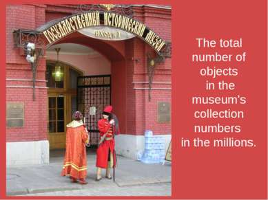 The total number of objects in the museum's collection numbers in the millions.