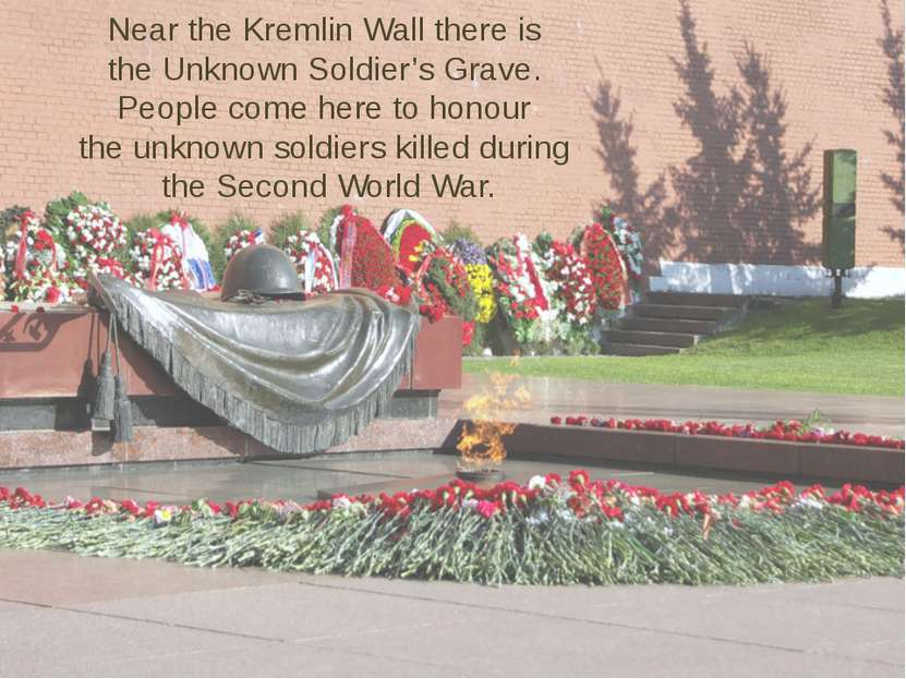 Near the Kremlin Wall there is the Unknown Soldier's Grave. People come here ...
