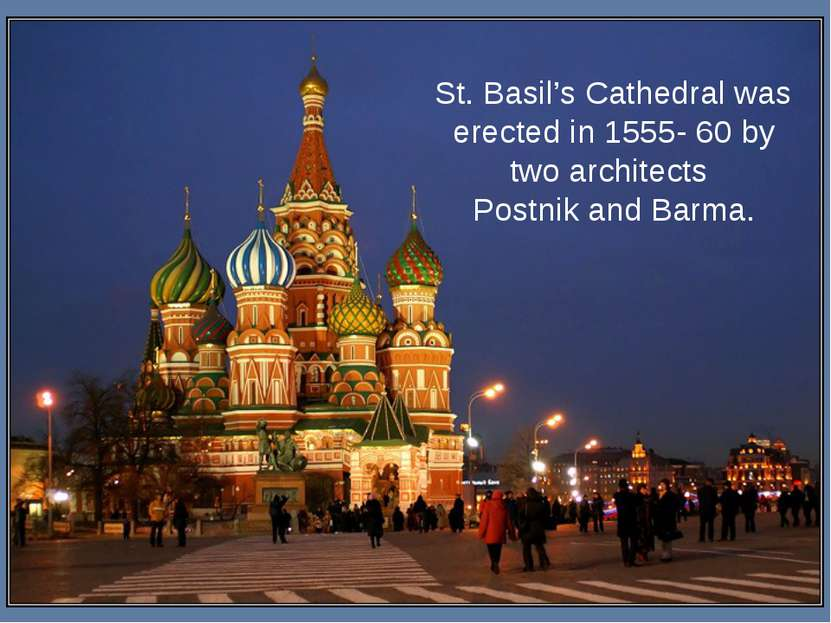 St. Basil's Cathedral was erected in 1555- 60 by two architects Postnik and B...