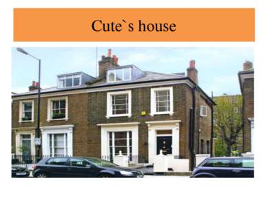 Cute`s house