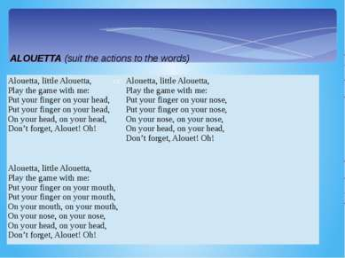 ALOUETTA (suit the actions to the words) Alouetta, littleAlouetta, Play the g...