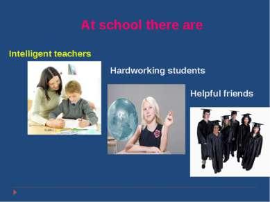 Покотило Р. В. ГОУ СОШ 1200 ВАО At school there are Intelligent teachers Hard...