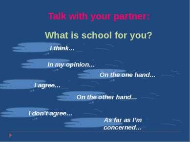 Покотило Р. В. ГОУ СОШ 1200 ВАО Talk with your partner: What is school for yo...