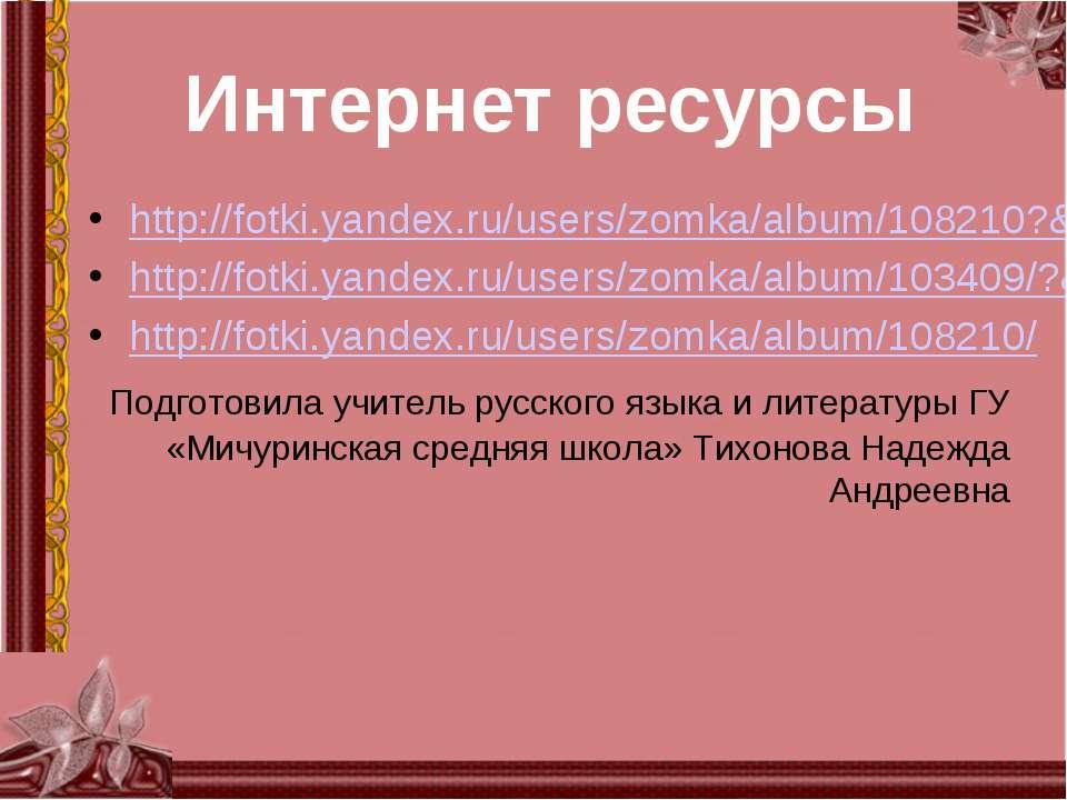 Интернет ресурсы http://fotki.yandex.ru/users/zomka/album/108210?&p=3 http://...