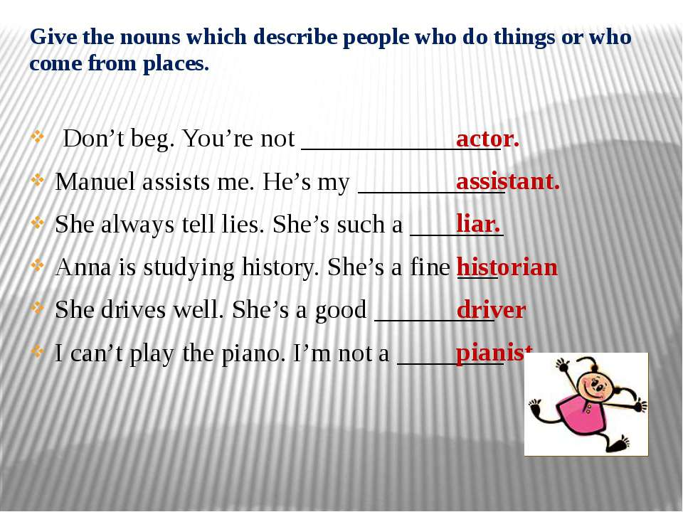 Give the nouns which describe people who do things or who come from places. D...