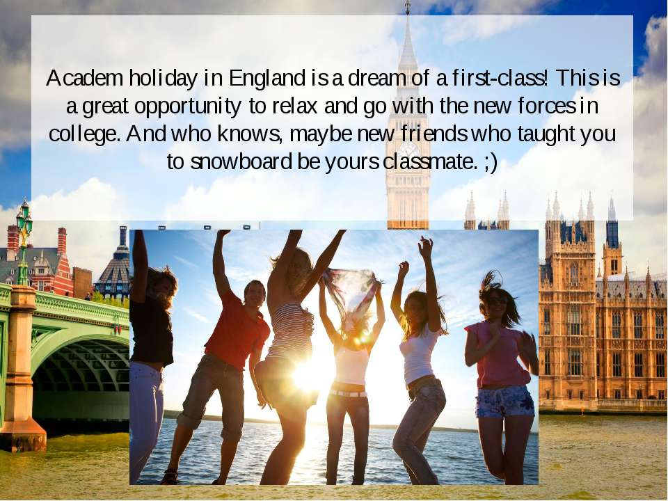 Academ holiday in England is a dream of a first-class! This is a great opport...