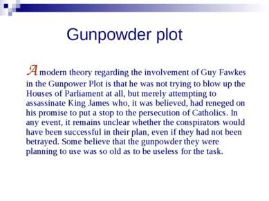 Gunpowder plot A modern theory regarding the involvement of Guy Fawkes in the...