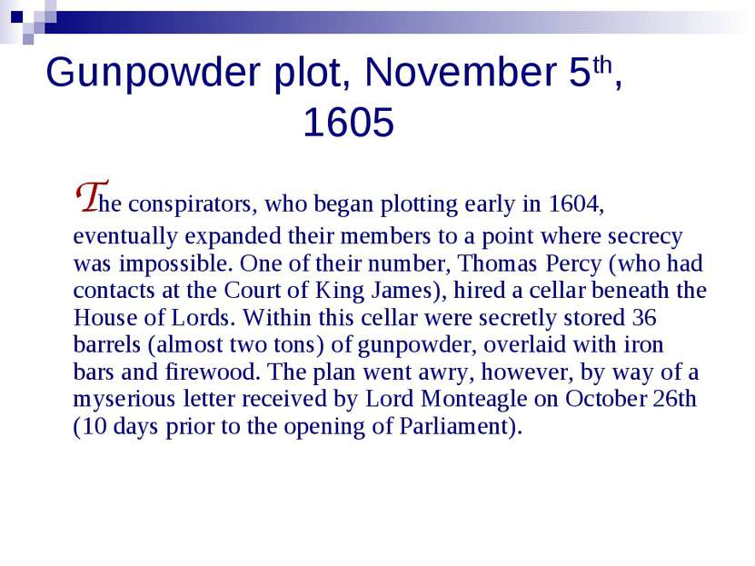 Gunpowder plot, November 5th, 1605 The conspirators, who began plotting early...