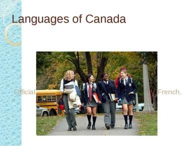 Languages of Canada Official languages of Canada are English and French.