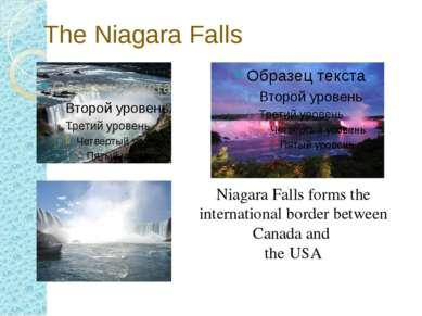 The Niagara Falls Niagara Falls forms the international border between Canada...