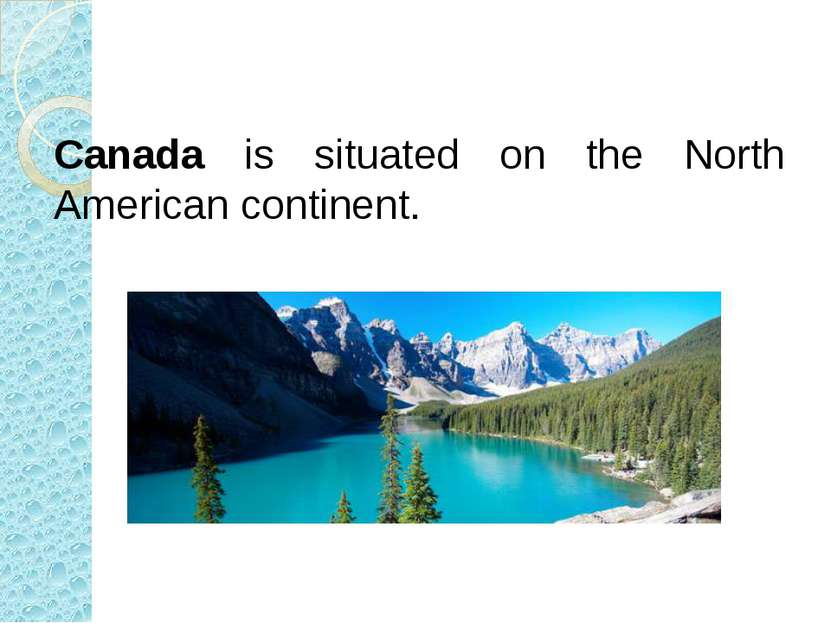 Canada is situated on the North American continent.