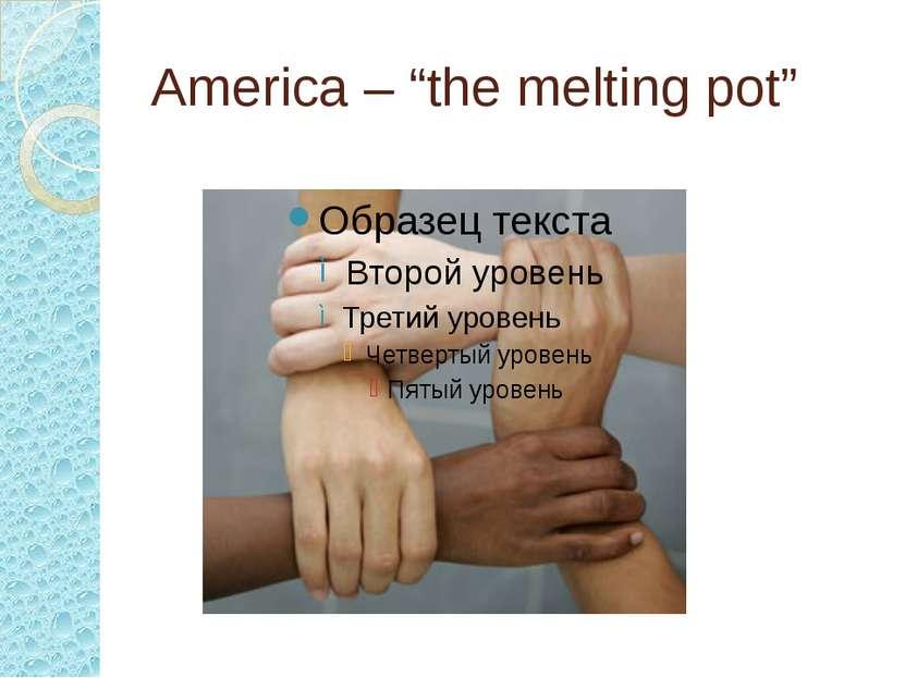 "America – ""the melting pot"""