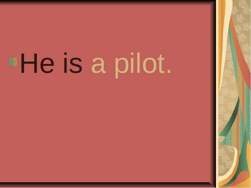He is a pilot.