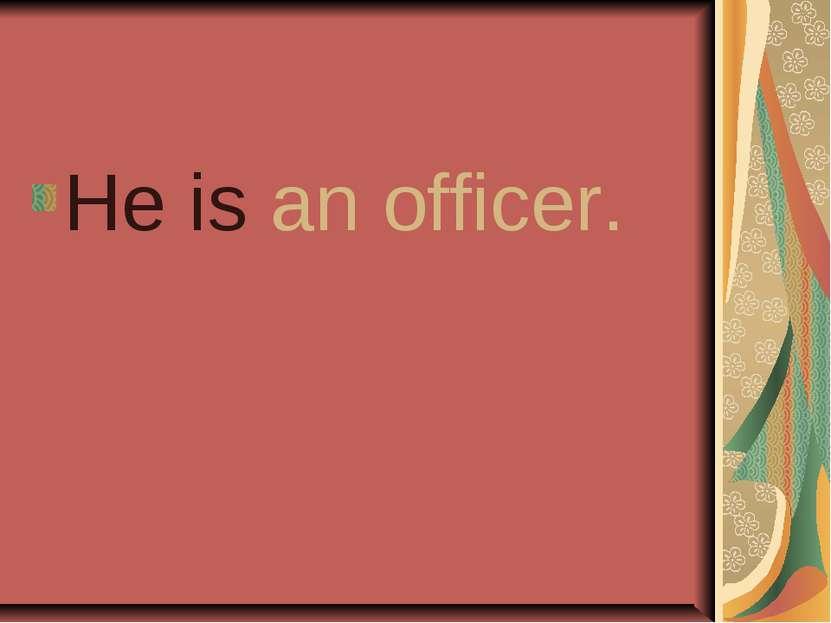 He is an officer.