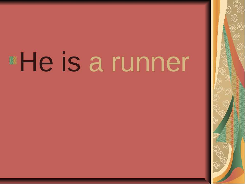 He is a runner