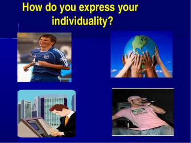 How do you express your individuality?