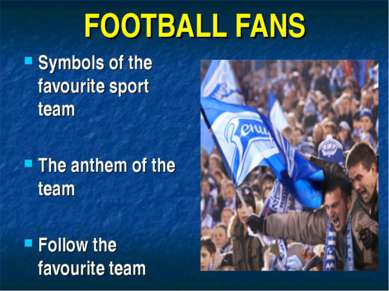 FOOTBALL FANS Symbols of the favourite sport team The anthem of the team Foll...