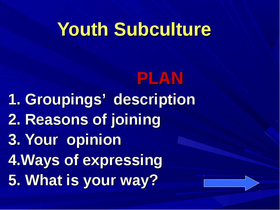 Youth Subculture PLAN 1. Groupings' description 2. Reasons of joining 3. Your...