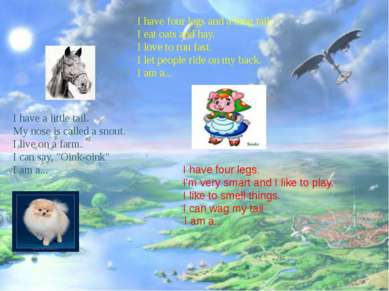 I have four legs and a long tail. I eat oats and hay. I love to run fast. I l...