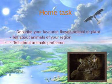 Home task - Describe your favourite flower, animal or plant - Tell about anim...