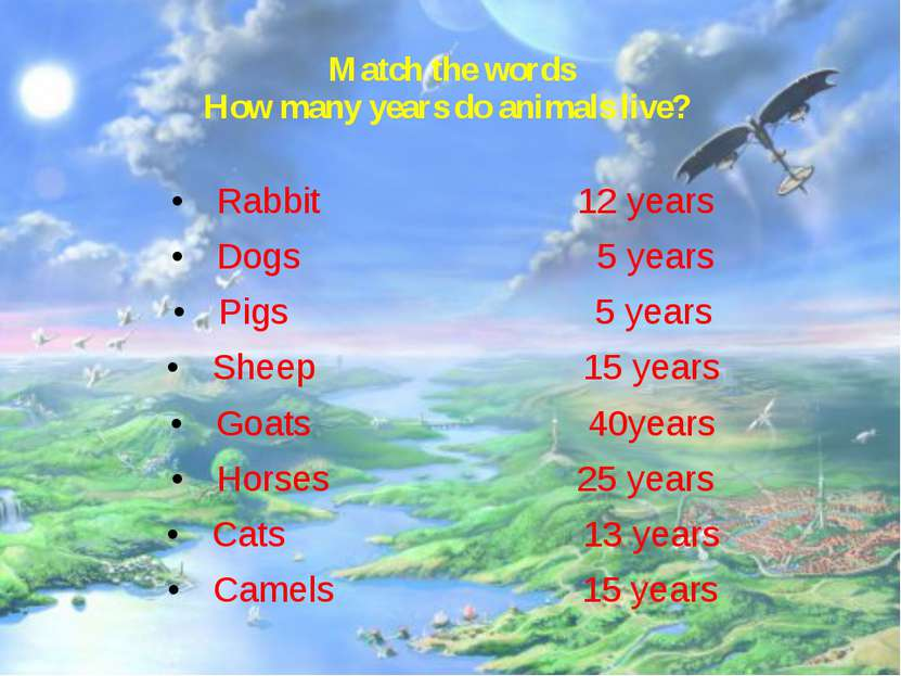 Match the words How many years do animals live? Rabbit 12 years Dogs 5 years ...