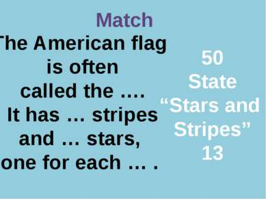 Р. В. Покотило ГОУ СОШ 1200 Match The American flag is often called the …. It...