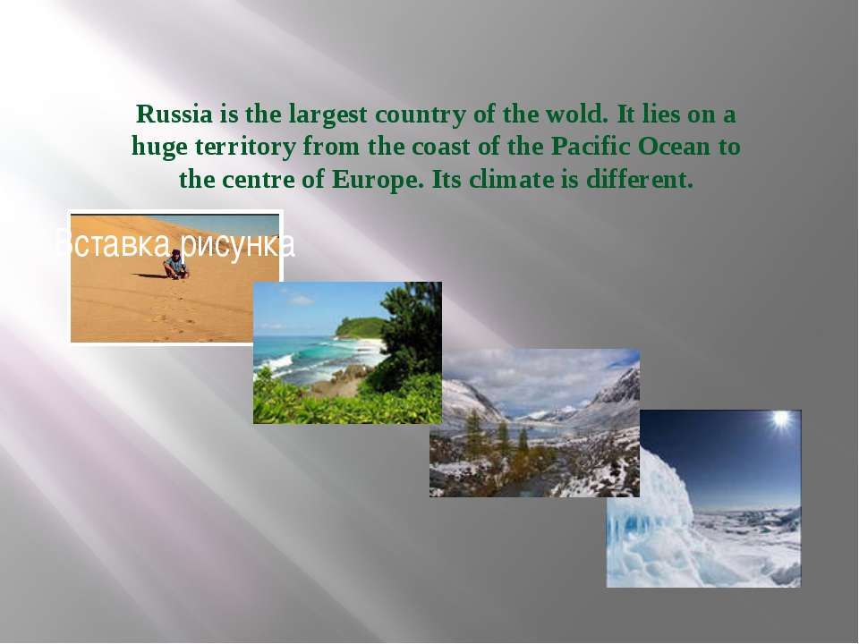 Russia is the largest country of the wold. It lies on a huge territory from t...